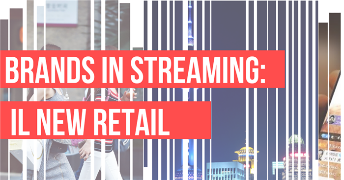 Brands in streaming: il new retail
